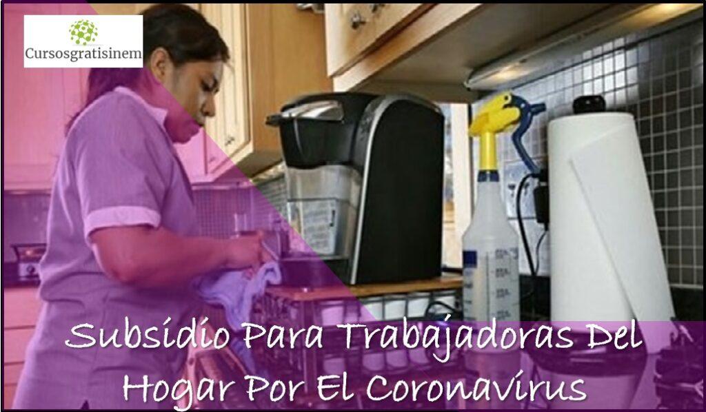 Subsidio Para Trabajadoras Del Hogar Por El Coronavirus