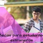 becas para estudiantes extranjeros